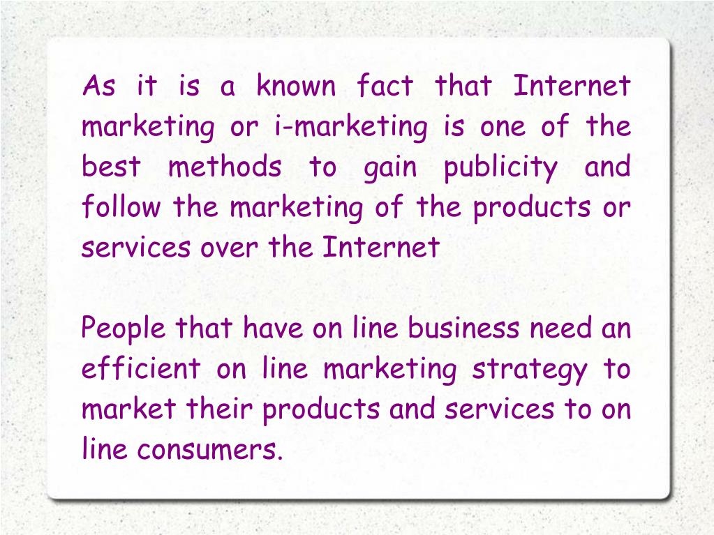 As it is a known fact that Internet marketing or i-marketing is one of the best methods to gain publicity and follow the marketing of the products or services over the Internet