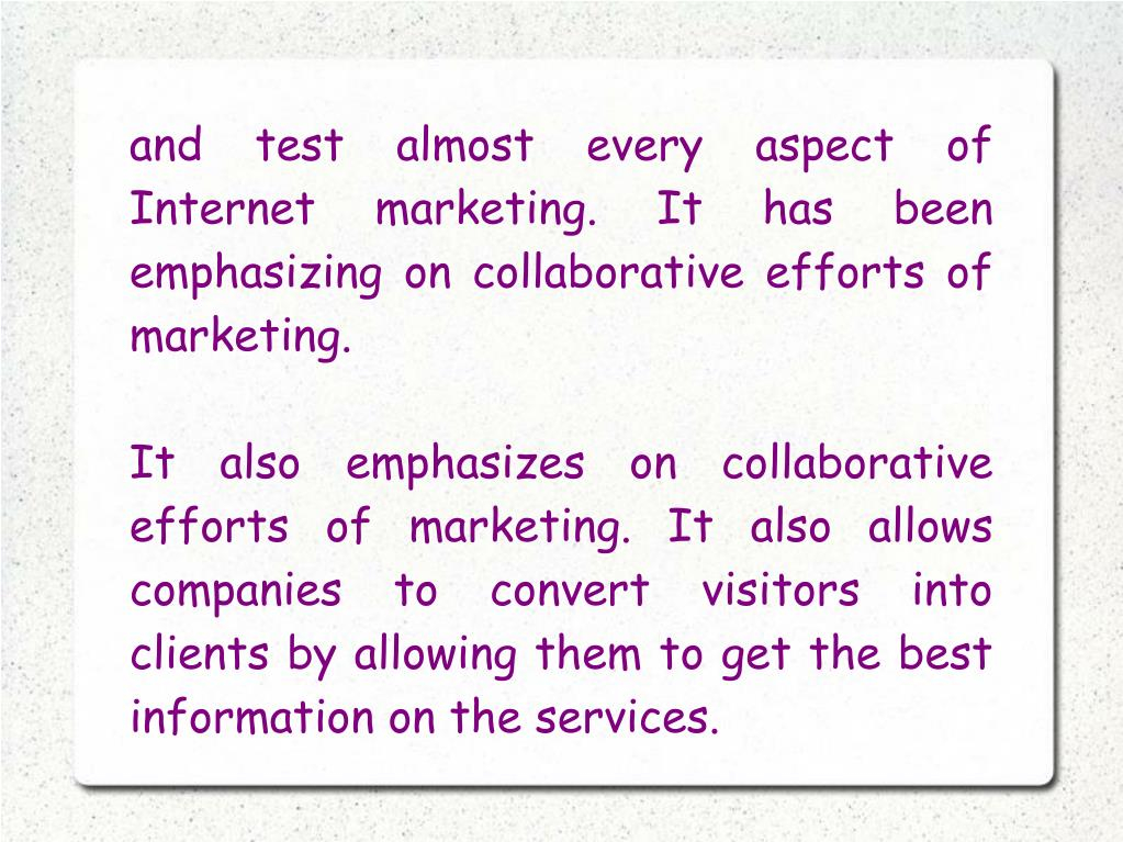 and test almost every aspect of Internet marketing. It has been emphasizing on collaborative efforts of marketing.
