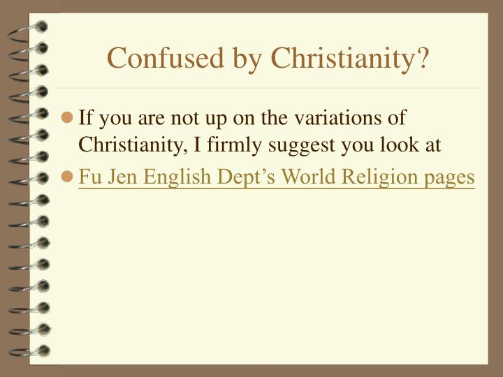 Confused by Christianity?