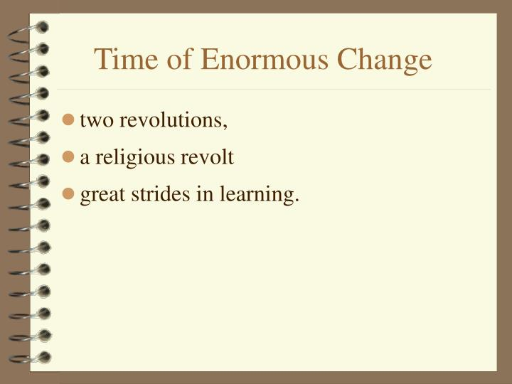 Time of enormous change