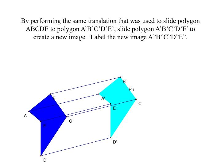 "By performing the same translation that was used to slide polygon ABCDE to polygon A'B'C'D'E', slide polygon A'B'C'D'E' to create a new image.  Label the new image A""B""C""D""E""."