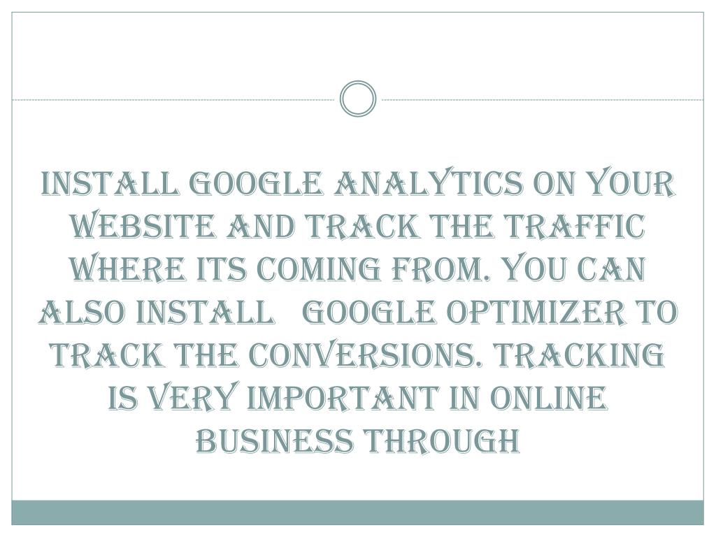 Install Google analytics on your website and track the traffic where its coming from. You can also install   Google optimizer to track the conversions. Tracking is very important in online business through