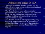 admissions under o 13a