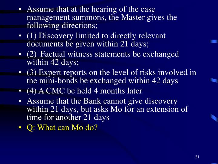 Assume that at the hearing of the case management summons, the Master gives the following directions;