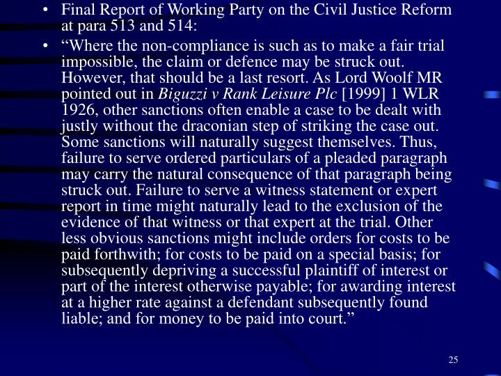 Final Report of Working Party on the Civil Justice Reform at para 513 and 514: