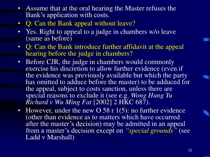 Assume that at the oral hearing the Master refuses the Bank's application with costs.