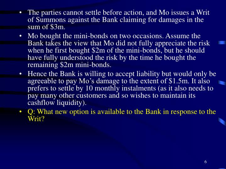 The parties cannot settle before action, and Mo issues a Writ of Summons against the Bank claiming for damages in the sum of $3m.