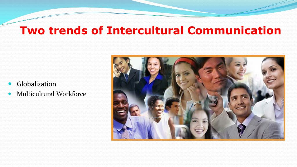 Two trends of Intercultural Communication