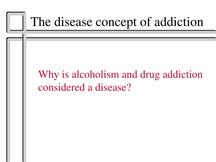 The disease concept of addiction