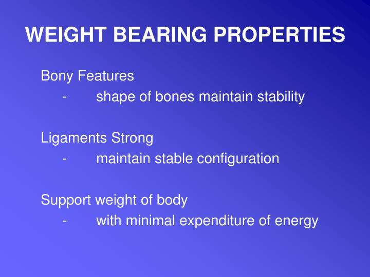 WEIGHT BEARING PROPERTIES