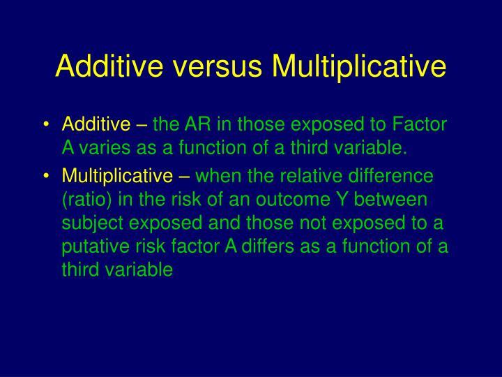 Additive versus Multiplicative