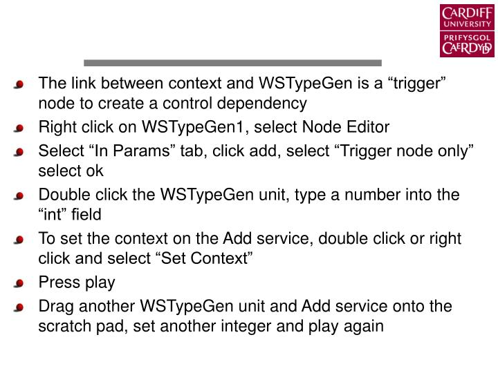 "The link between context and WSTypeGen is a ""trigger"" node to create a control dependency"