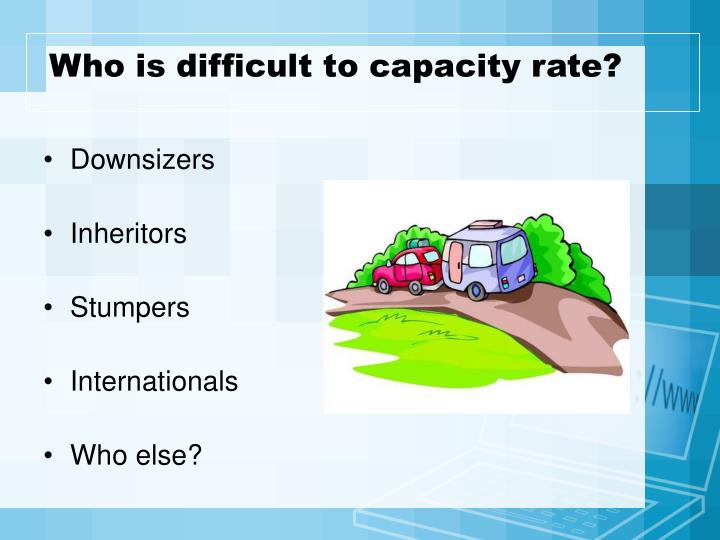 Who is difficult to capacity rate?