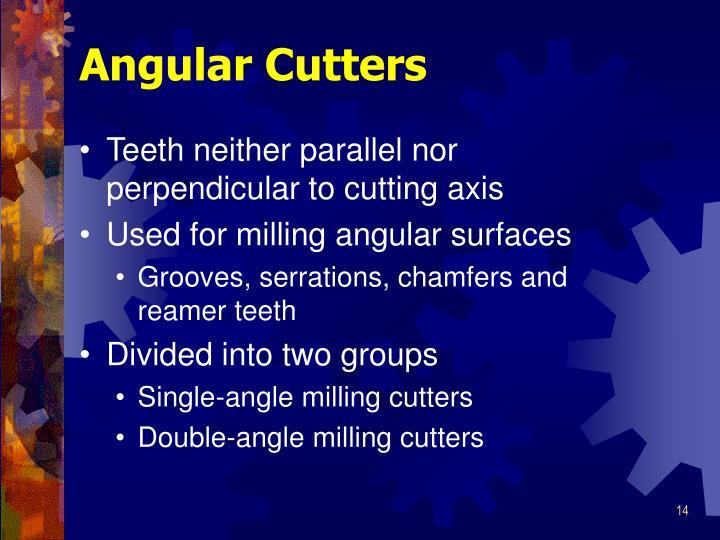 Angular Cutters