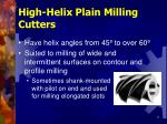 high helix plain milling cutters
