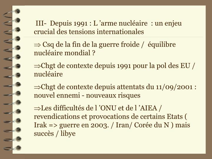 III-  Depuis 1991 : L'arme nucléaire  : un enjeu crucial des tensions internationales
