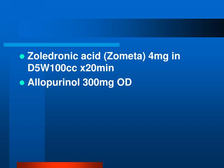 Zoledronic acid (Zometa) 4mg in D5W100cc x20min