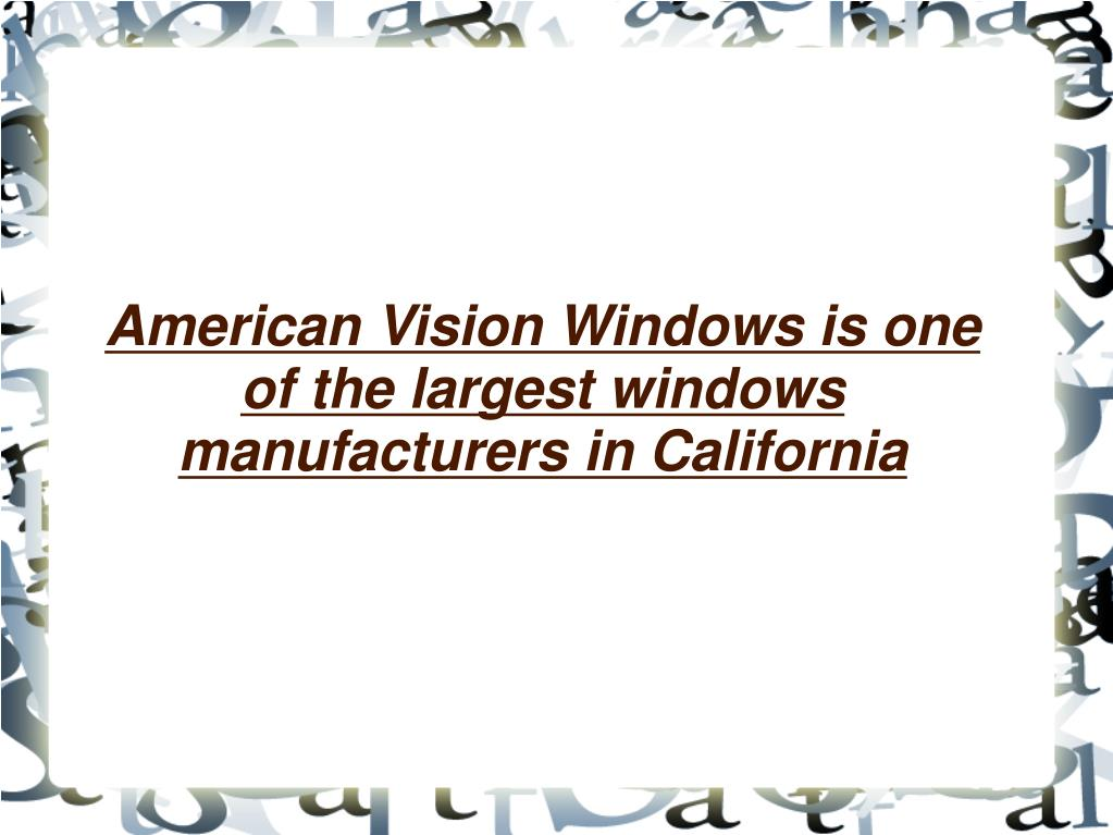 American Vision Windows is one of the largest windows manufacturers in California