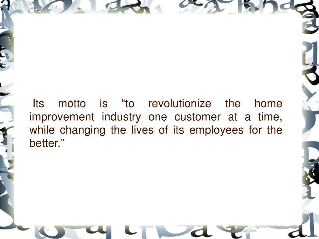 """Its motto is """"to revolutionize the home improvement industry one customer at a time, while changing the lives of its employees for the better."""""""