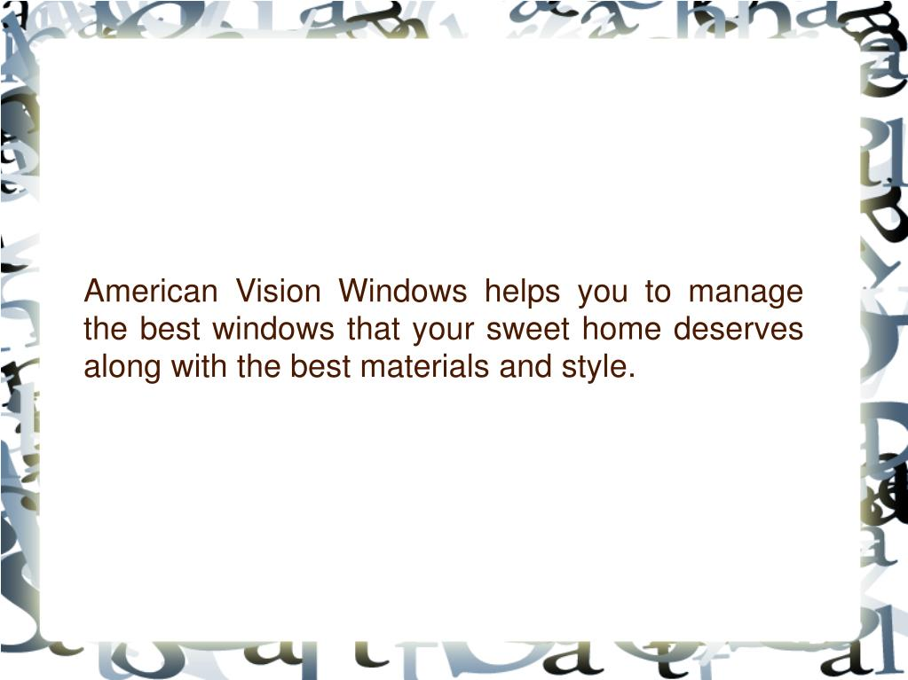 American Vision Windows helps you to manage the best windows that your sweet home deserves along with the best materials and style.