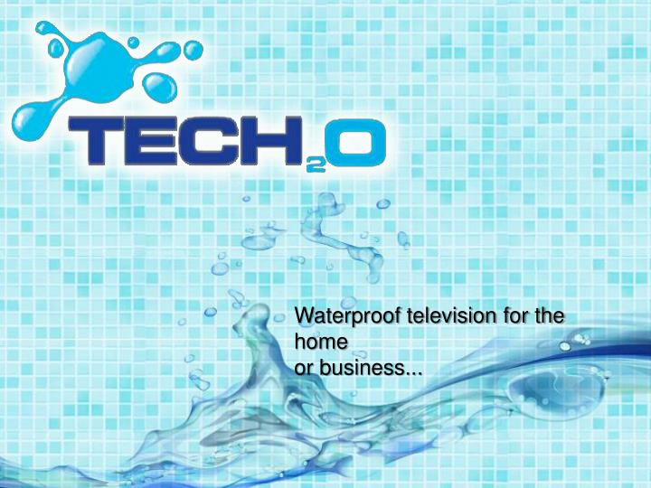 Waterproof television for the home