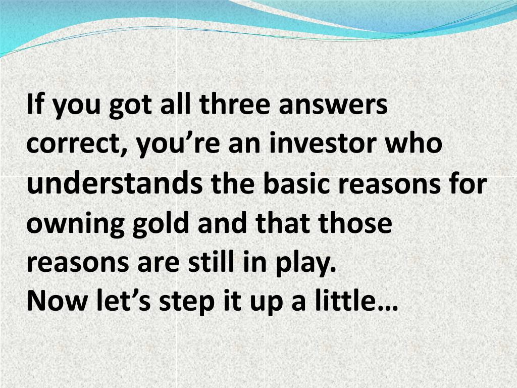 If you got all three answers correct, you're an investor who