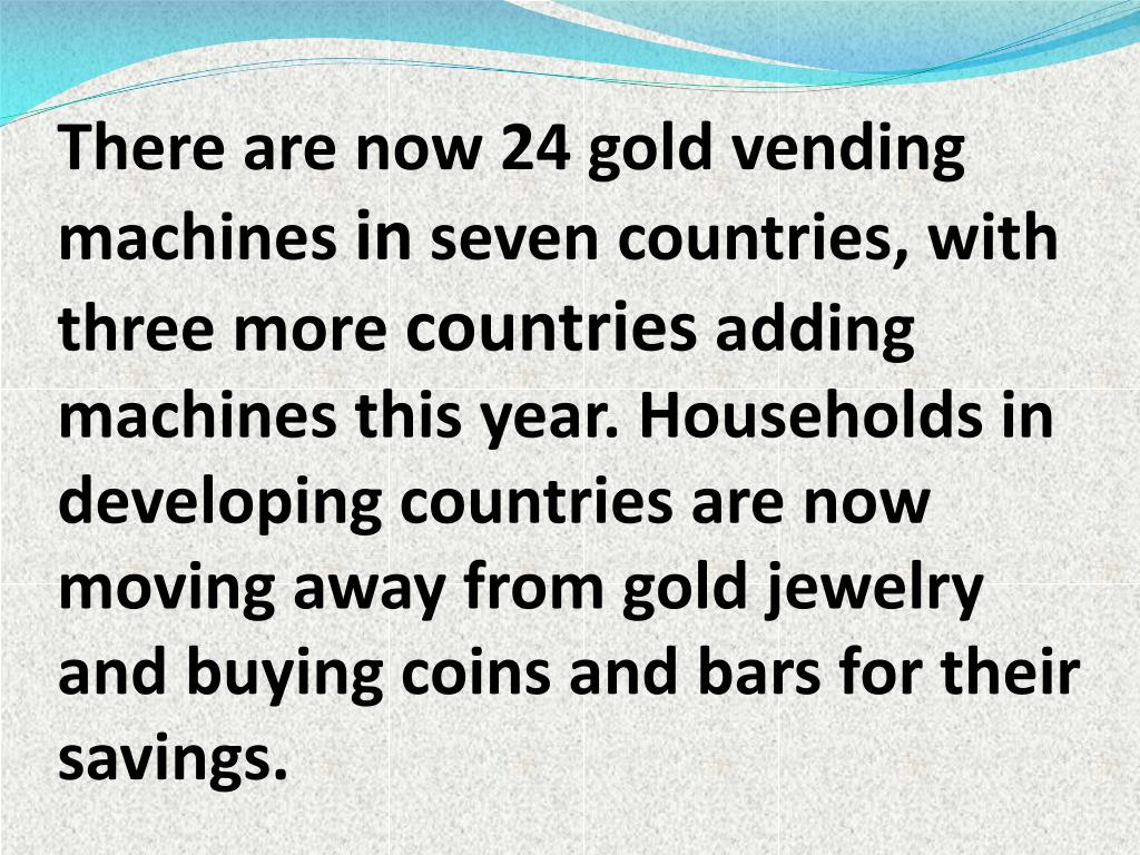 There are now 24 gold vending machines