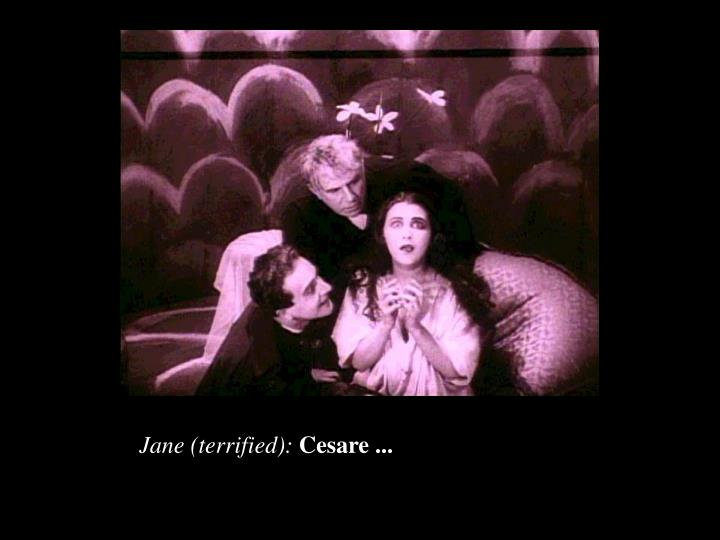 Jane (terrified):