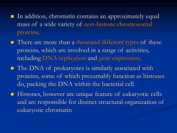 In addition, chromatin contains an approximately equal mass of a wide variety of