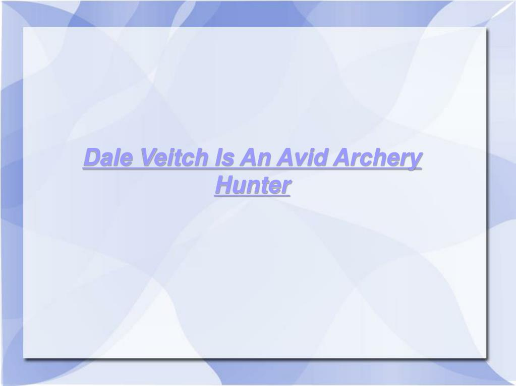Dale Veitch Is An Avid Archery Hunter