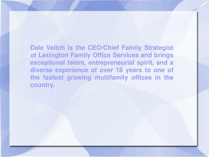 Dale Veitch is the CEO/Chief Family Strategist of Lexington Family Office Services and brings except...