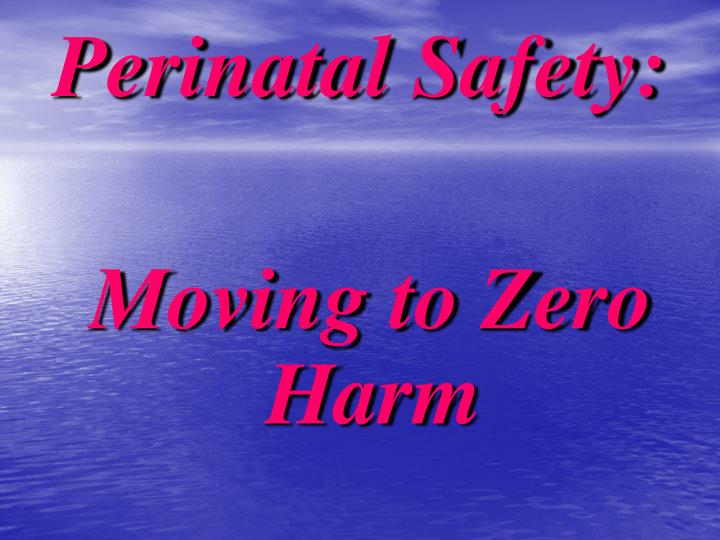 Perinatal Safety: