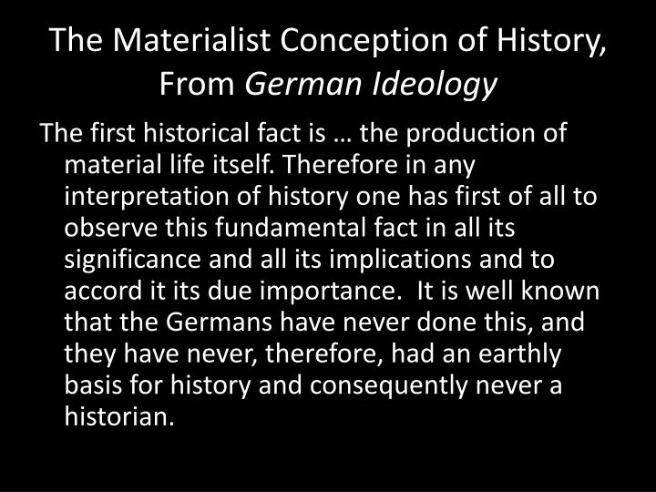 a biography of karl marx who theorized the materialist conception of history There is no place in his system where marx is fuzzier or shakier than at its base: the concept of historical materialism, the key to the inevitable dialectic of history.