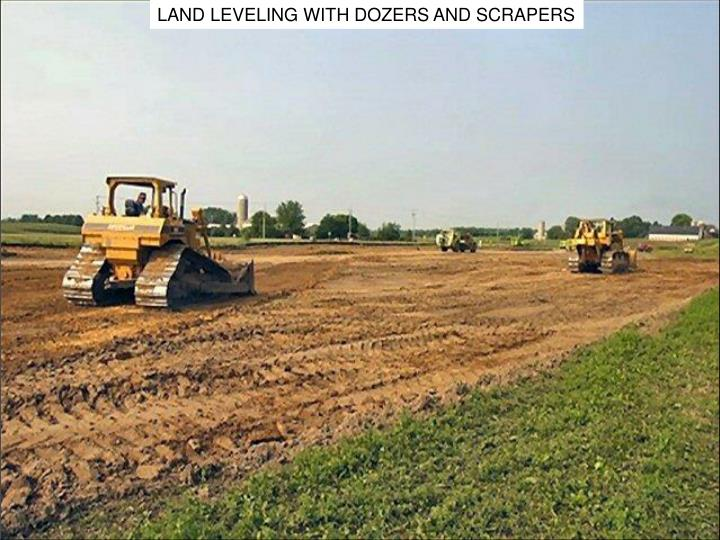 LAND LEVELING WITH DOZERS AND SCRAPERS