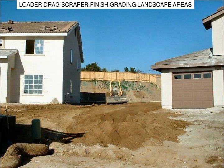 LOADER DRAG SCRAPER FINISH GRADING LANDSCAPE AREAS