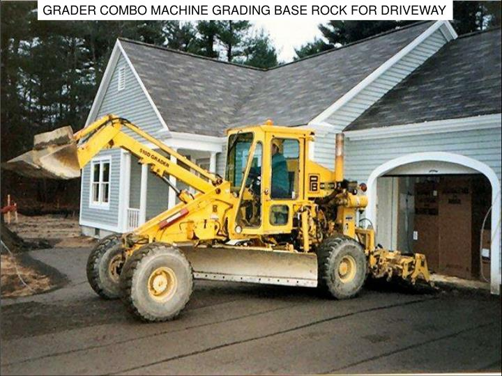 GRADER COMBO MACHINE GRADING BASE ROCK FOR DRIVEWAY