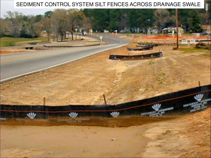 SEDIMENT CONTROL SYSTEM SILT FENCES ACROSS DRAINAGE SWALE