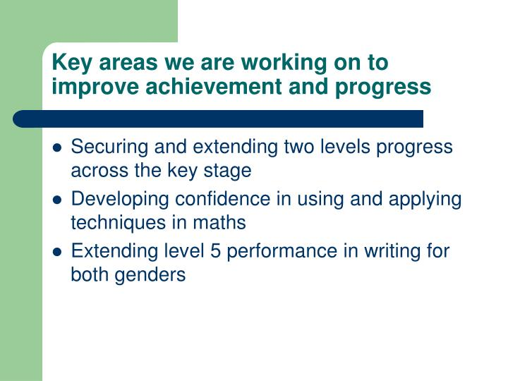 Key areas we are working on to improve achievement and progress