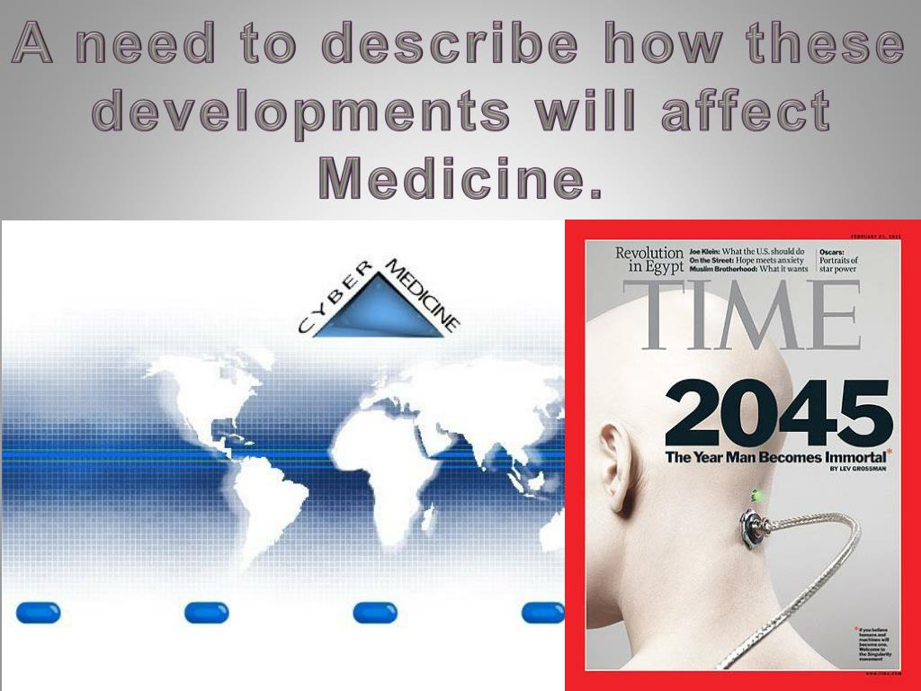 A need to describe how these developments will affect Medicine.