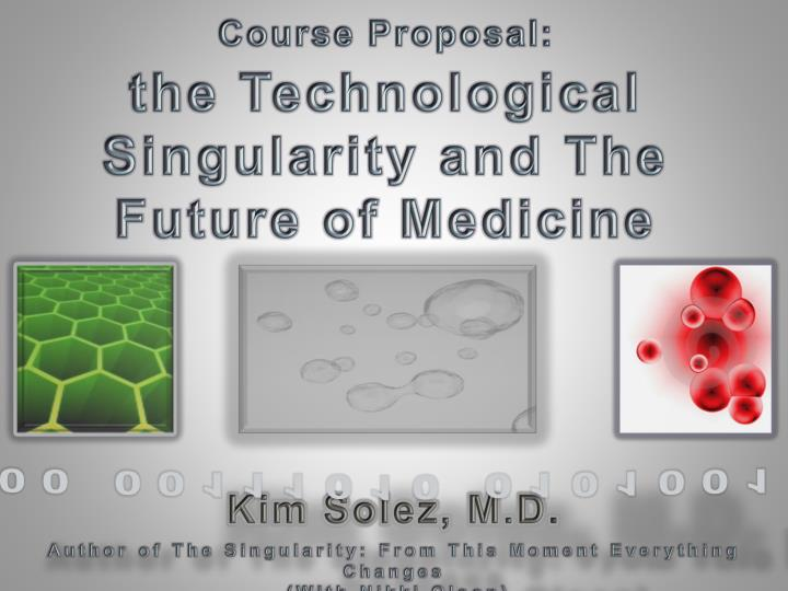 Course proposal the technological singularity and the future of medicine