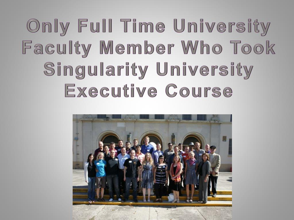 Only Full Time University Faculty Member Who Took Singularity University Executive Course