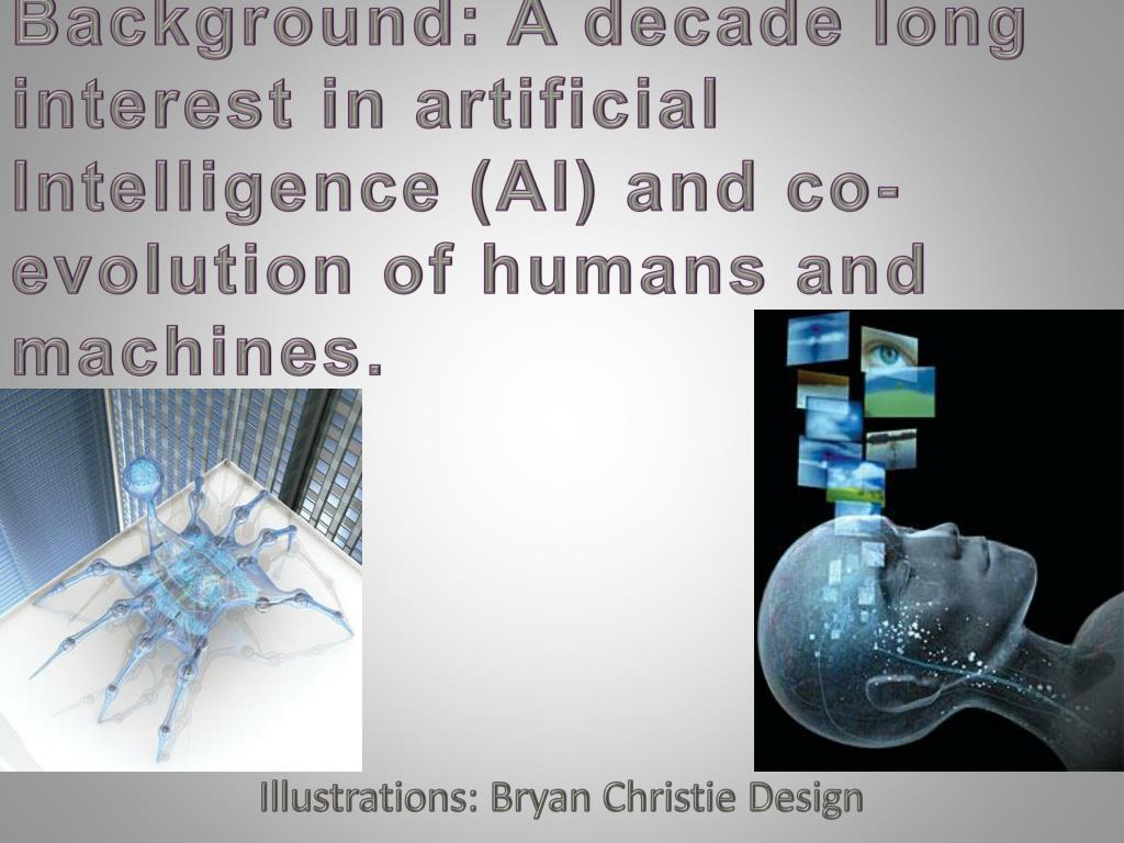 Background: A decade long interest in artificial Intelligence (AI) and co-evolution of humans and machines.