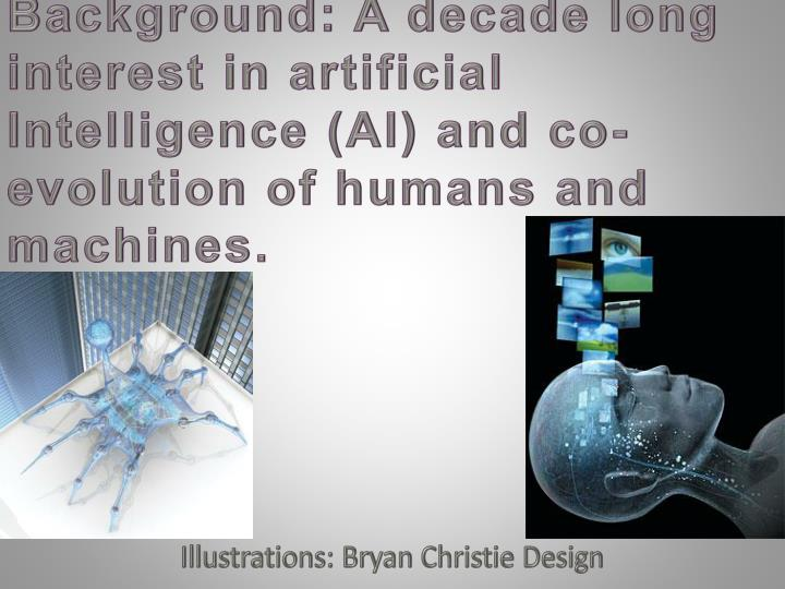 Background: A decade long interest in artificial Intelligence (AI) and co-evolution of humans and ma...