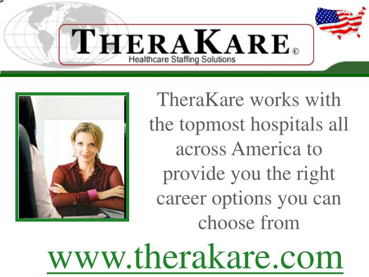 TheraKare works with the topmost hospitals all across America to provide you the right career options you can choose from