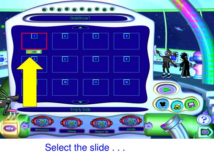 Select the slide . . .