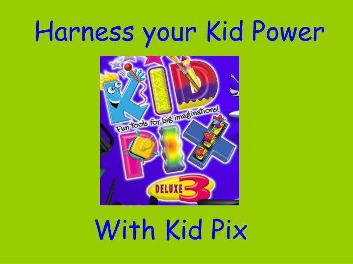 Harness your Kid Power