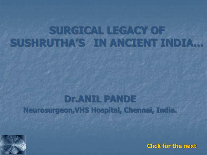 Surgical legacy of sushrutha s in ancient india