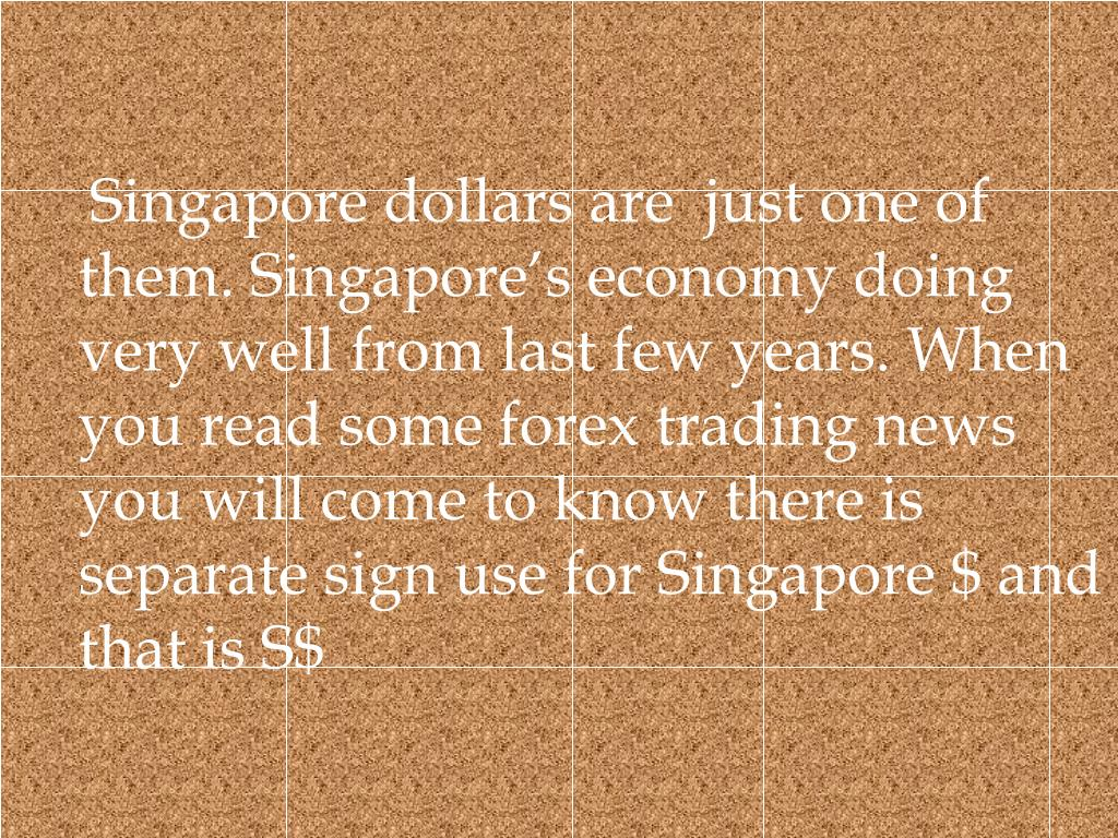Singapore dollars are