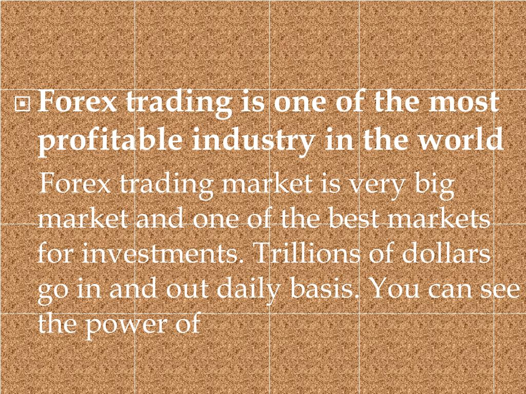 Forex trading is one of the most profitable industry in the world