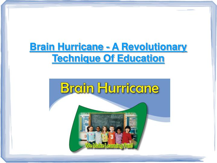 Brain Hurricane - A Revolutionary Technique Of Education
